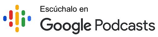 Escuchar en Google Podcast